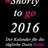 Neuerscheinung: Shorty to go 2016 – Der Kalender für die tägliche Dosis Krimi