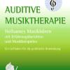 Auditive Musiktherapie – heilsamer Leitfader mit Erfahrungsberichten und Musikbeispielen