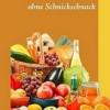 Gesunde Rezepte ganz ohne Schnickschnack