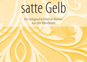 Jenes volle satte Gelb – Ein zeitgeschichtlicher Roman aus der Wendezeit