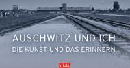 """rbb erinnert mit multimedialem Projekt """"Auschwitz und Ich"""" an die Befreiung des Konzentrationslagers Auschwitz-Birkenau (FOTO)"""